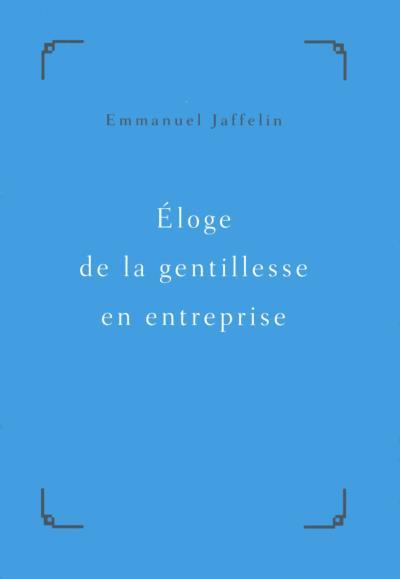 Emmanuel Jaffelin - Eloge de la gentillesse en entreprise